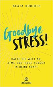 Buch Goodbye Stress!: Halte die Welt an, atme und finde zurück in deine Kraft Beata Korioth, Vorwort von Tilke Platteel-Deur