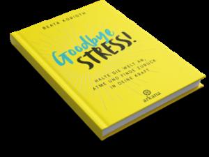Buchcover Goodbye Stress!: Halte die Welt an, atme und finde zurück in deine Kraft Beata Korioth, Vorwort von Tilke Platteel-Deur